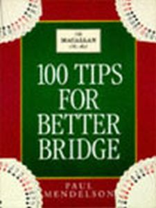 100 TIPS TO IMPROVE YOUR BRIDGE - Mendelson Paul