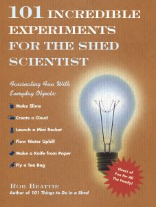 101 INCREDIBLE EXPERIMENTS FOR THE SHED SCIENTIST - Beattie Rob