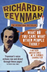 'WHAT DO YOU CARE WHAT OTHER PEOPLE THINK?' - P Feynman Richard
