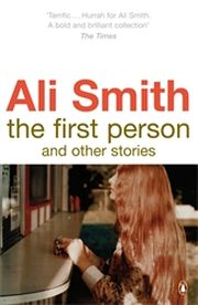 THE FIRST PERSON AND OTHER STORIES - Ali Smith