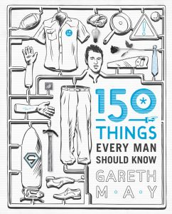 150 THINGS EVERY MAN SHOULD KNOW - May Gareth