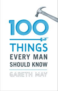 100 THINGS EVERY MAN SHOULD KNOW - May Gareth