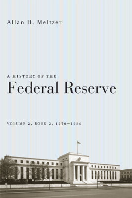 A HISTORY OF THE FEDERAL RESERVE, V 2, BOOK 2, 1970–:1986 - H. Meltzer Allan