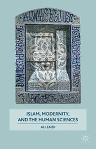 ISLAM, MODERNITY, AND THE HUMAN SCIENCES -  Zaidi