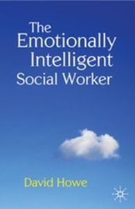 THE EMOTIONALLY INTELLIGENT SOCIAL WORKER -  Howe