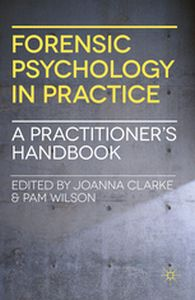 FORENSIC PSYCHOLOGY IN PRACTICE -  Clarke