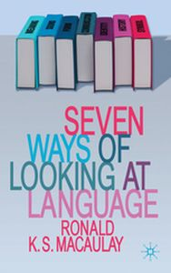SEVEN WAYS OF LOOKING AT LANGUAGE -  Macaulay