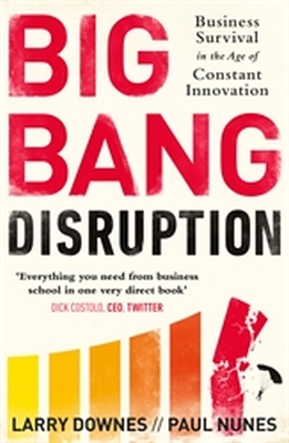 BIG BANG DISRUPTION - Downes Larry