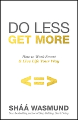 DO LESS GET MORE - &#225 , Shaa Wasmund