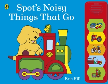 SPOT'S NOISY THINGS THAT GO - Eric Hill