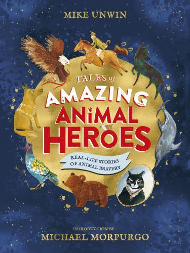 TALES OF AMAZING ANIMAL HEROES - Unwin Mike