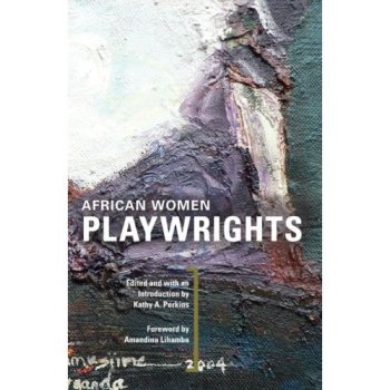 AFRICAN WOMEN PLAYWRIGHTS - A. Perkins Kathy