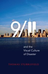 9/11 AND THE VISUAL CULTURE OF DISASTER - Stubblefield Thomas
