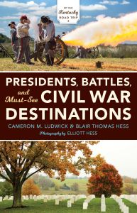 PRESIDENTS, BATTLES, AND MUST-SEE CIVIL WAR DESTINATIONS - M. Ludwick Cameron