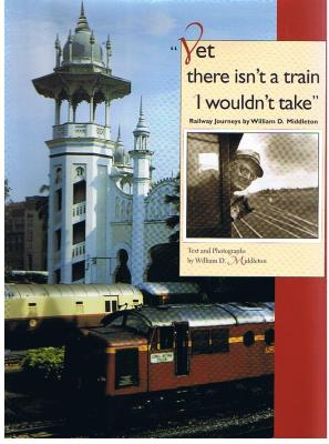 YET THERE ISN'T A TRAIN I WOULDN'T TAKE - D. Middleton William