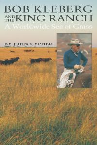 BOB KLEBERG AND THE KING RANCH - Cypher John