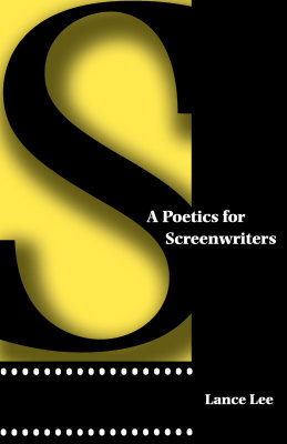 A POETICS FOR SCREENWRITERS - Lee Lance