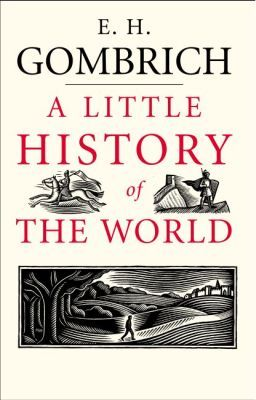 A LITTLE HISTORY OF THE WORLD - Ernst Gombrich
