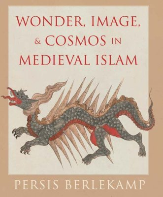 WONDER, IMAGE AND COSMOS IN MEDIEVAL ISLAM - Berlekamp Persis