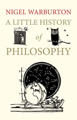 A LITTLE HISTORY OF PHILOSOPHY - Warburton Nigel