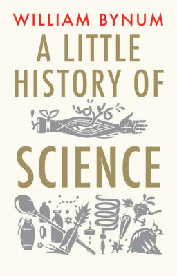 A LITTLE HISTORY OF SCIENCE - Bynum William F.