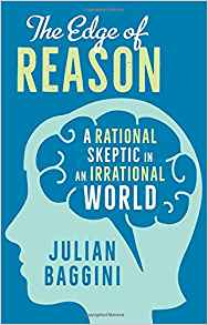 THE EDGE OF REASON &#8211: A RATIONAL SKEPTIC IN AN IRRATIONAL WORLD - Julian Baggini