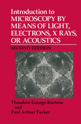 INTRODUCTION TO MICROSCOPY BY MEANS OF LIGHT, ELECTRONS, X RAYS, OR ACOUSTICS -  Rochow