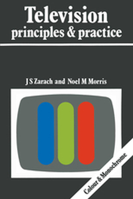 TELEVISION PRINCIPLES AND PRACTICE - J.s. Morris Noel M. Zarach