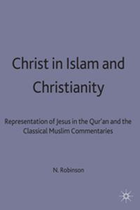 CHRIST IN ISLAM AND CHRISTIANITY - Neal Robinson