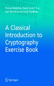 A CLASSICAL INTRODUCTION TO CRYPTOGRAPHY EXERCISE BOOK -  Baigneres