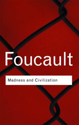 MADNESS AND CIVILIZATION - Michel Foucault
