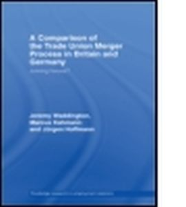A COMPARISON OF THE TRADE UNION MERGER PROCESS IN BRITAIN AND GERMANY - Hoffman Jrgen