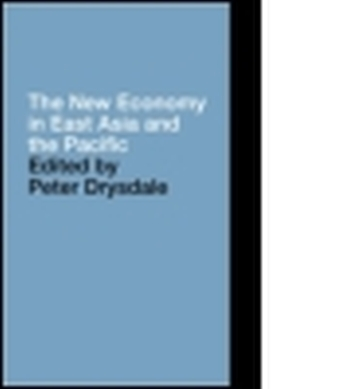 THE NEW ECONOMY IN EAST ASIA AND THE PACIFIC - Drysdale Peter
