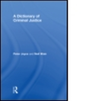 A DICTIONARY OF CRIMINAL JUSTICE - Joyce Peter