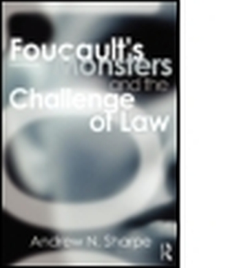 FOUCAULT'S MONSTERS AND THE CHALLENGE OF LAW - Sharpe Alex
