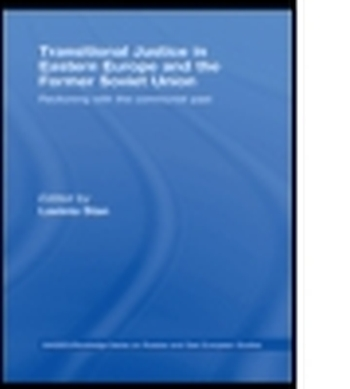 TRANSITIONAL JUSTICE IN EASTERN EUROPE AND THE FORMER SOVIET UNION - Stan Lavinia