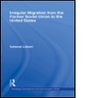 IRREGULAR MIGRATION FROM THE FORMER SOVIET UNION TO THE UNITED STATES - Liebert Saltanat
