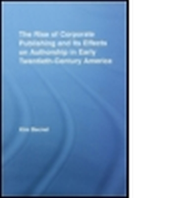 THE RISE OF CORPORATE PUBLISHING AND ITS EFFECTS ON AUTHORSHIP IN EARLY TWENTIET - Becnel Kim