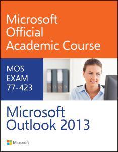 77–:423 MICROSOFT OUTLOOK 2013 - Official Academic Co Microsoft