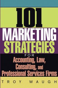 101 MARKETING STRATEGIES FOR ACCOUNTING, LAW, CONSULTING, AND PROFESSIONAL SERVI - Waugh Troy