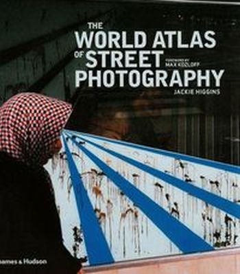 THE WORLD ATLAS OF STREET PHOTOGRAPHY - Jackie Higgins