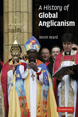 A HISTORY OF GLOBAL ANGLICANISM - Ward Kevin