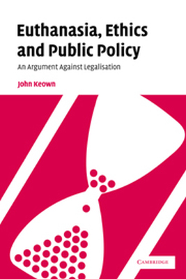 EUTHANASIA ETHICS AND PUBLIC POLICY - Keown John