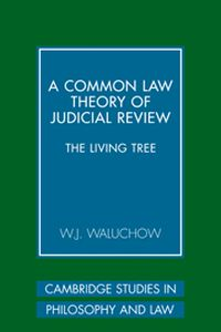 A COMMON LAW THEORY OF JUDICIAL REVIEW - J. Waluchow W.
