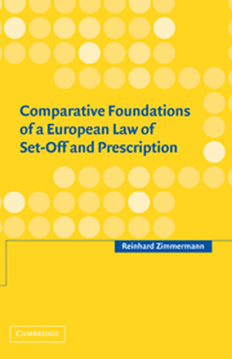 COMPARATIVE FOUNDATIONS OF A EUROPEAN LAW OF SETOFF AND PRESCRIPTION - Zimmermann Reinhard