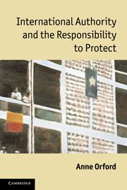 INTERNATIONAL AUTHORITY AND THE RESPONSIBILITY TO PROTECT - Orford Anne
