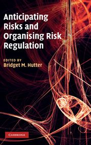 ANTICIPATING RISKS AND ORGANISING RISK REGULATION - M. Hutter Bridget