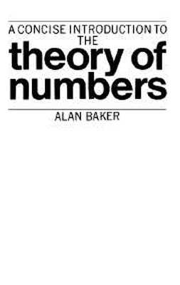 A CONCISE INTRODUCTION TO THE THEORY OF NUMBERS - Baker Alan