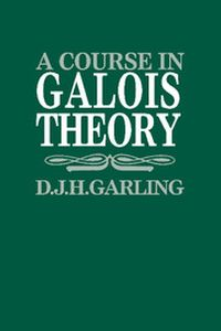 A COURSE IN GALOIS THEORY - J. H. Garling D.