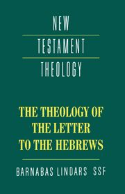 THE THEOLOGY OF THE LETTER TO THE HEBREWS - Lindars Barnabas
